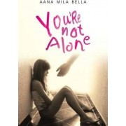You're Not Alone by Aana Mila Bella