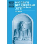 Godly Clergy in Early Stuart England by Tom Webster