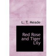 Red Rose and Tiger Lily by L T Meade