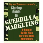 Startup Guide to Guerrilla Marketing: a Simple Battle Plan for First-Time Marketers by Jay Levinson