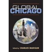 Global Chicago by Charles Madigan