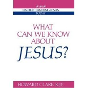 What Can We Know about Jesus? by Howard Clark Kee