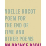 Poem for the End of Time and Other Poems by Noelle Kocot