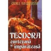 Teodora curtezana si imparateasa - Odile Weulersse