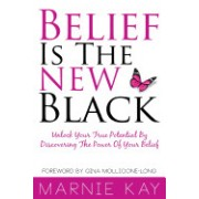 Belief Is the New Black: Unlock Your True Potential by Discovering the Power of Belief