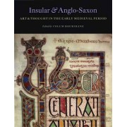 Insular and Anglo-Saxon Art and Thought in the Early Medieval Period by Colum Hourihane