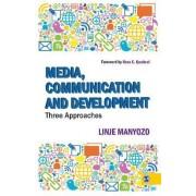 Media, Communication and Development by Linje Manyozo