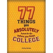 77 Things You Absolutely Have to Do Before You Finish College by Halley Bondy