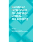 Bakhtinian Perspectives on Language, Literacy, and Learning by Arnetha F. Ball