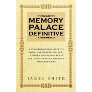 Memory Palace Definitive by Colonel James Smith