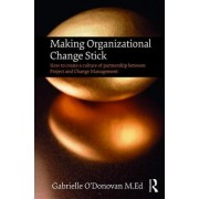 Making Organizational Change Stick: How to Create a Culture of Partnership Between Project and Change Management