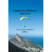 Making Prayer & Meditation Work for You: Includes 90 Daily Meditations