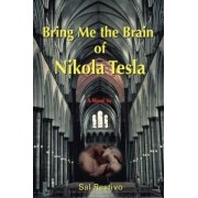 Bring Me the Brain of Nikola Tesla by Professor Department of Science and Technology Studies Sal Restivo