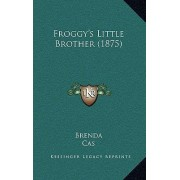 Froggy's Little Brother (1875) by Brenda
