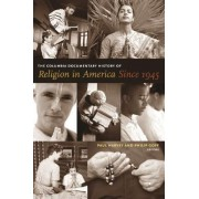 The Columbia Documentary History of Religion in America Since 1945 by Paul Harvey