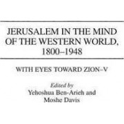 Jerusalem in the Mind of the Western World, 1800-1948 by Moshe Davis