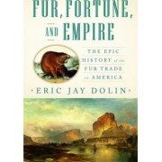 Fur, Fortune, and Empire by Eric Jay Dolin