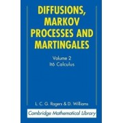 Diffusions, Markov Processes and Martingales: Volume 2, Ito Calculus: Ito Calculus v. 2 by L. C. G. Rogers