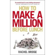How to Make a Million Before Lunch by Rachel Bridge
