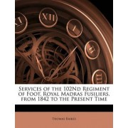 Services of the 102nd Regiment of Foot, Royal Madras Fusiliers, from 1842 to the Present Time by Thomas Raikes