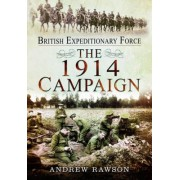 British Expeditionary Force - The 1914 Campaign by Andrew Rawson