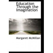 Education Through the Imagination by Margaret McMillan