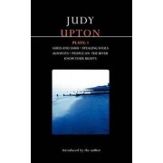 Upton Plays: Ashes and Sand; Sunspots; People on the River; Stealing Souls; Know Your Rights v. 1 by Judy Upton