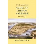 The Emergence of American Literary Narrative, 1820-1860 by Jonathan Arac