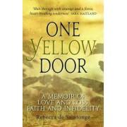 Rebecca de Saintonge One Yellow Door: A Memoir of Love and Loss, Faith and Infidelity