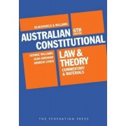 Blackshield and Williams Australian Constitutional Law and Theory by Tony Blackshield