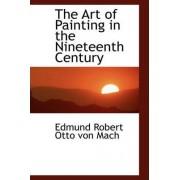 The Art of Painting in the Nineteenth Century by Edmund Robert Otto Von Mach