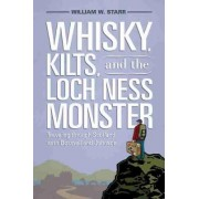 Whisky, Kilts, and the Loch Ness Monster by William W Starr