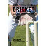 Cross Fit Training for Cricket: A Better Approach to Conditioning and Training for Long Term Results