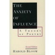 The Anxiety of Influence by Prof. Harold Bloom