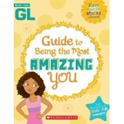 Girls' Life Guide to Being the Most Amazing You by Sarah Wassner Flynn