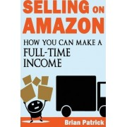 Selling on Amazon by Brian Patrick
