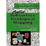 Applied Subsurface Geological Mapping with Structural Methods by Daniel J. Tearpock