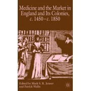 Medicine and the Market in England and Its Colonies, c. 1450-c. 1850