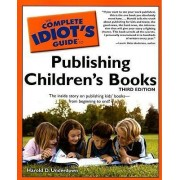 The Complete Idiot's Guide to Publishing Children's Books by Harold D Underdown