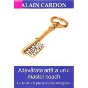 Adevarata arta a unui master coach - Alain Cardon
