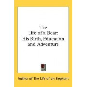 The Life of a Bear by Author of the Life of an Elephant