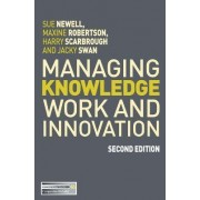 Managing Knowledge Work and Innovation by Sue Newell