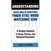 Understanding Zora Neale Hurston's Their Eyes Were Watching God by Neal A. Lester