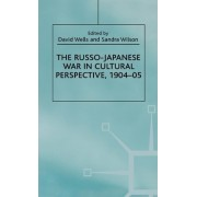 The Russo-Japanese War in Cultural Perspective, 1904-05 by D. Wells