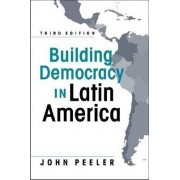 Building Democracy in Latin America by John A. Peeler