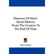 Elements of Man's Moral History by Silas Comfort
