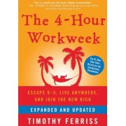 The 4-Hour Workweek: Escape 95, Live Anywhere, and Join the New Rich