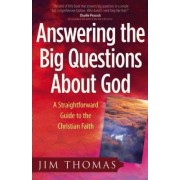 Answering the Big Questions About God by Jim Thomas