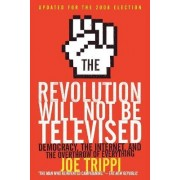 The Revolution Will Not be Televised by Joe Trippi