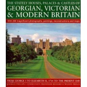 The Stately Houses, Palaces and Castles of Georgian, Victorian and Modern Britain by Charles Phillips